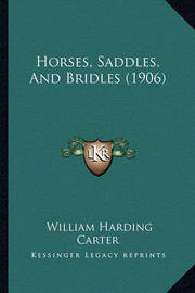 Horses, Saddles, and Bridles (1906) by General William Harding Carter