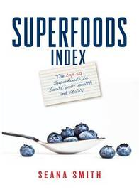 Superfoods Index by Seana Smith