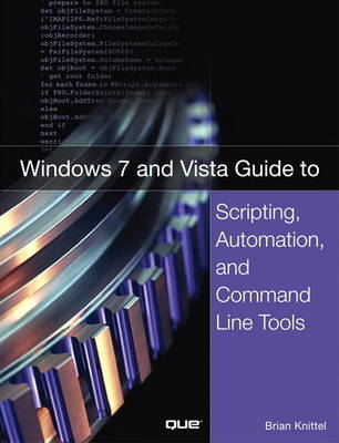 Windows 7 and Vista Guide to Scripting, Automation, and Command Line Tools by Brian Knittel