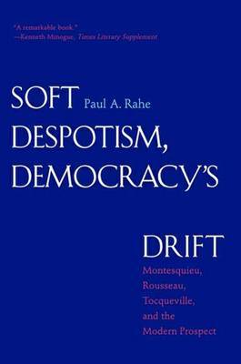 Soft Despotism, Democracy's Drift by Paul Anthony Rahe
