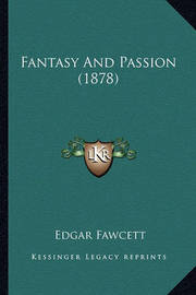 Fantasy and Passion (1878) by Edgar Fawcett