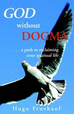 God Without Dogma by Hugo Fruehauf