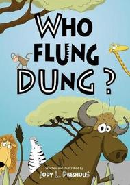 Who flung dung? by Jody L Preshous