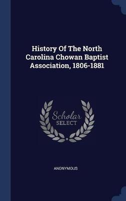 History of the North Carolina Chowan Baptist Association, 1806-1881 by * Anonymous