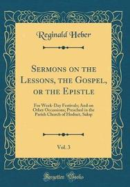 Sermons on the Lessons, the Gospel, or the Epistle, Vol. 3 by Reginald Heber