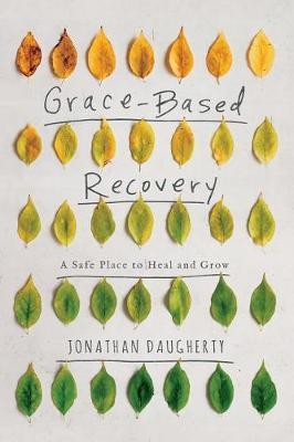 Grace Based Recovery by Jonathan Daugherty image