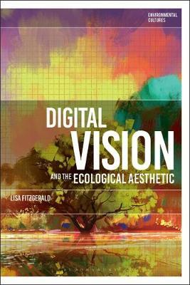 Digital Vision and the Ecological Aesthetic by Lisa FitzGerald