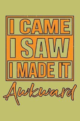 I Came I saw I Made It Awkward by Books by 3am Shopper