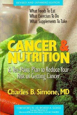 Cancer and Nutrition: A Ten-point Plan to Reduce Your Risk of Getting Cancer by Charles B. Simone image
