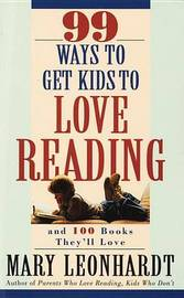 99 Ways To Get Kids To Love Reading by Mary Leonhardt image