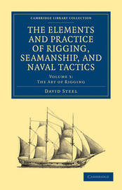 The The Elements and Practice of Rigging, Seamanship, and Naval Tactics 4 Volume Set The Elements and Practice of Rigging, Seamanship, and Naval Tactics: Volume 3 by David Steel