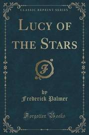 Lucy of the Stars (Classic Reprint) by Frederick Palmer