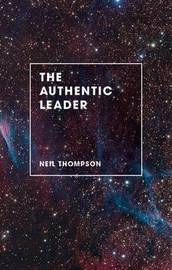 The Authentic Leader by Neil Thompson