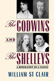 The Godwins and the Shelleys by William St.Clair