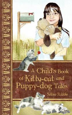 A Child's Book of Kitty-Cat and Puppy-Dog Tales by S. Ribble