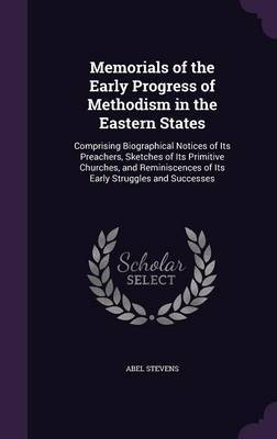 Memorials of the Early Progress of Methodism in the Eastern States by Abel Stevens image