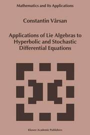 Applications of Lie Algebras to Hyperbolic and Stochastic Differential Equations by Constantin Varsan