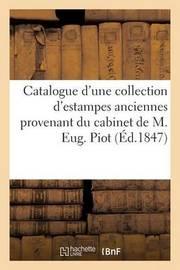 Catalogue D'Une Collection D'Estampes Anciennes Provenant Du Cabinet de M. Eug. Piot by Maulde Et Renou