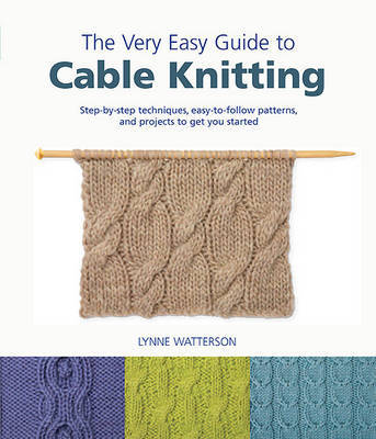 The Very Easy Guide to Cable Knitting by Lynne Watterson