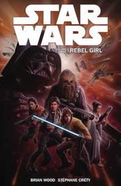 Star Wars - Rebel Girl: v.3 by Brian Wood