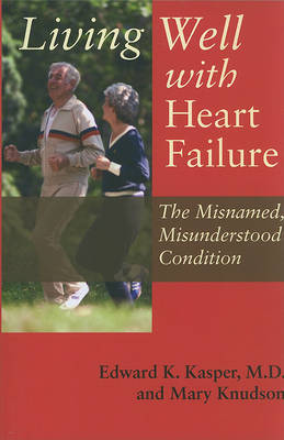 Living Well with Heart Failure, the Misnamed, Misunderstood Condition by Edward K. Kasper image