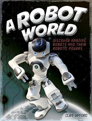 A Robot World by Clive Gifford