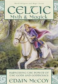 Celtic Myth and Magick by Edain McCoy