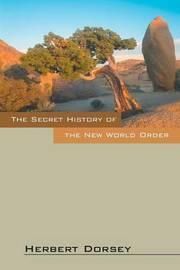 The Secret History of the New World Order by Herbert Dorsey