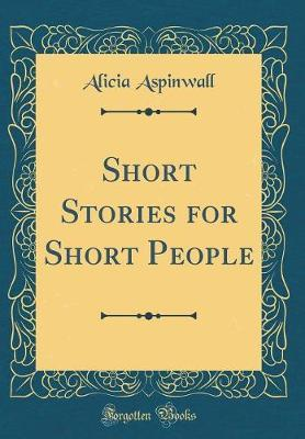 Short Stories for Short People (Classic Reprint) by Alicia Aspinwall