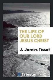 The Life of Our Lord Jesus Christ by J James Tissot image