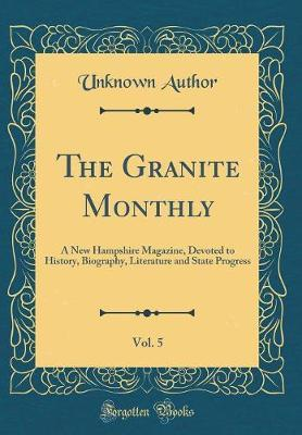 The Granite Monthly, Vol. 5 by Unknown Author
