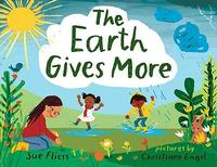 Earth Gives More by Sue Fliess