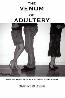 The Venom of Adultery: How to Survive When It Hits Your Heart by Maureen D. Lewis image