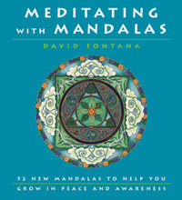 Meditating with Mandalas: 52 New Mandalas to Help You Grow in Peace and Awareness by David Fontana