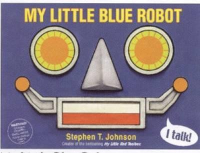 My Little Blue Robot by Stephen T Johnson image