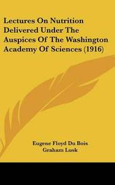 Lectures on Nutrition Delivered Under the Auspices of the Washington Academy of Sciences (1916) by Eugene Floyd Du Bois image