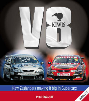 V8 Kiwis: New Zealanders Making it Big in Touring Cars by Peter Bidwell