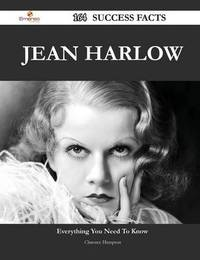 Jean Harlow 164 Success Facts - Everything You Need to Know about Jean Harlow by Clarence Hampton