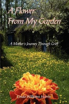 A Flower from My Garden by Linda Williams Harris