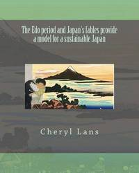 The EDO Period and Japan's Fables Provide a Model for a Sustainable Japan by Cheryl Lans