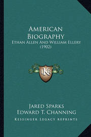 American Biography American Biography: Ethan Allen and William Ellery (1902) Ethan Allen and William Ellery (1902) by Jared Sparks