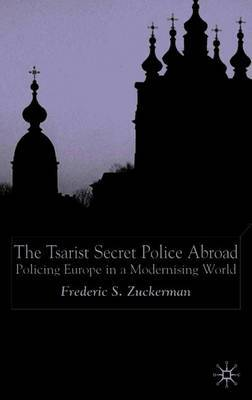 The Tsarist Secret Police Abroad by Fredric Scott Zuckerman image