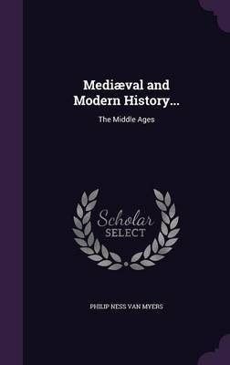 Mediaeval and Modern History... by Philip Ness Van Myers image