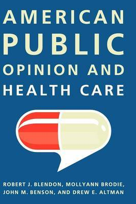 American Public Opinion and Health Care by Robert J. Blendon