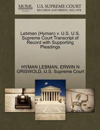 Lebman (Hyman) V. U.S. U.S. Supreme Court Transcript of Record with Supporting Pleadings by Hyman Lebman