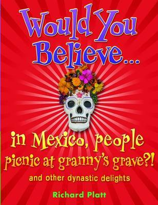 Would You Believe...in Mexico people picnic at granny's grave?! by Richard Platt