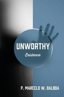 Unworthy by P Marcelo W Balboa