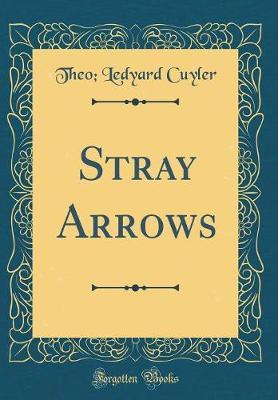 Stray Arrows (Classic Reprint) by Theo Ledyard Cuyler image