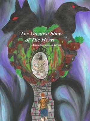 The Greatest Show of The Heart by Heriberto Figueroa Rivera