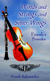 Winds and Strings and Silver Wings: Frank's Sonata by Frank Balensiefer image